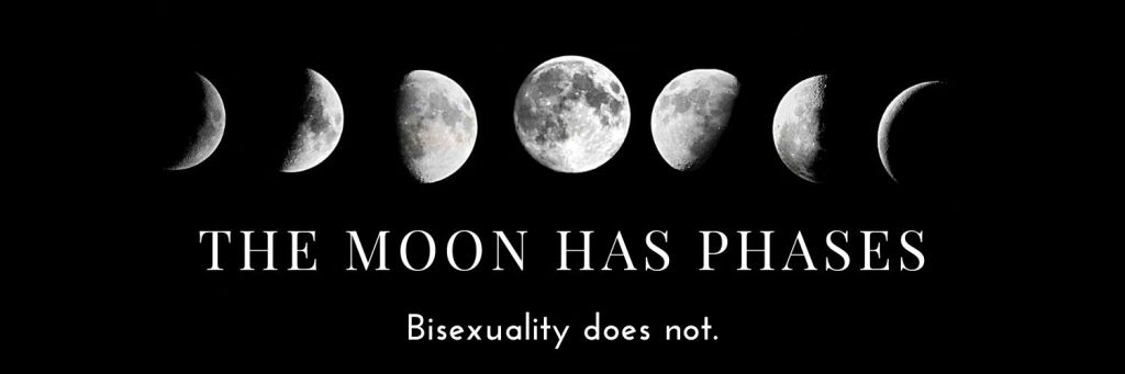 """Photo of the moon phases on a black background with text underneath that says """"The moon has phases. Bisexuality does not."""""""
